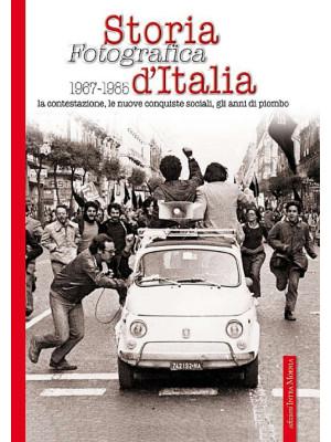 Storia fotografica 1967-1985 d'Italia. La contestazione, le nuove conquiste sociali, gli anni di piombo. Ediz. illustrata