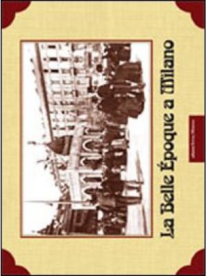 La Belle Epoque a Milano. Ediz. illustrata