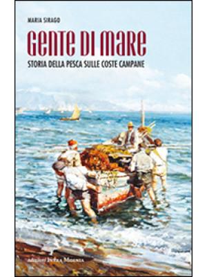 Gente di mare. Storia della pesca sulle coste campane