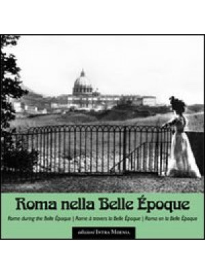 Roma nella Belle Epoque. Ediz. illustrata