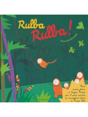 Rulba rulba! Una nuova storia in lingua Piripù per il puro piacere di raccontare storie ai Piripù Bibi. Ediz. illustrata