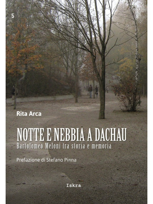 Notte e nebbia a Dachau. Bartolomeo Meloni tra storia e memoria