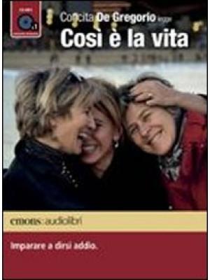 Così è la vita. Imparare a dirsi addio letto da Concita De Gregorio. Audiolibro. CD Audio formato MP3. Ediz. integrale