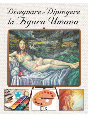Disegnare e dipingere la figura umana