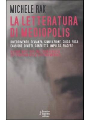 La letteratura di Mediopolis. Divertimento, devianza, simulazione, gioco, fuga, evasione, divieti, conflitto, impulso, piacere