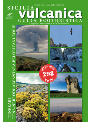 Sicilia vulcanica. Guida ecoturistica Etna-Nebrodi-Alcantara-Peloritani-Eolie