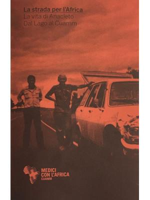 La strada per l'Africa. La vita di anacleto dal lago al Cuamm