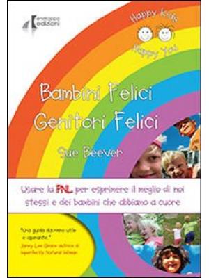 Bambini felici genitori felici. Usare la PNL per esprimere il meglio di noi stessi e dei bambini che abbiamo a cuore