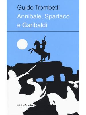 Annibale, Spartaco e Garibaldi