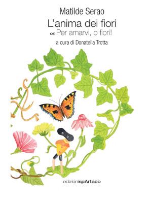 L'anima dei fiori. Per amarvi, o fiori!. Vol. 1