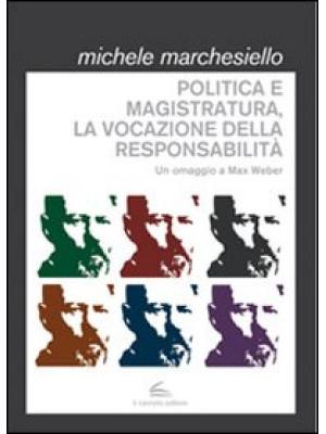 Politica e magistratura, la vocazione della responsabilità. Un omaggio a Max Weber