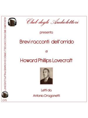 Brevi racconti dell'orrido letto da Antonio Dragonetti. Audiolibro. CD Audio formato MP3. Ediz. integrale
