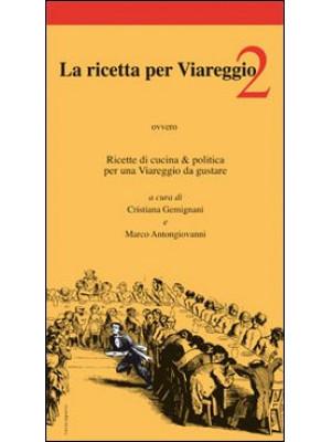 La ricetta per Viareggio. Ricette di cucina e politica per una Viareggio da gustare. Vol. 2