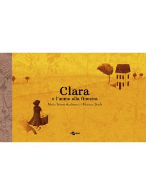 Clara e l'uomo alla finestra. Ediz. a colori