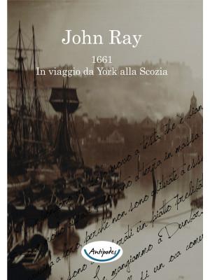 John Ray 1661. In viaggio da York alla Scozia