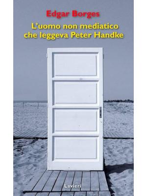 L'uomo non mediatico che leggeva Peter Handke