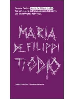 Maria De Filippi ti odio. Per un'ecologia dell'immaginario televisivo. Con un'intervista a Marc Augé