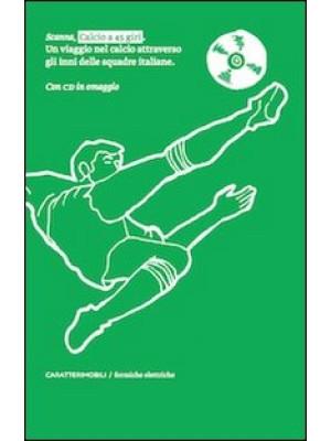 Calcio a 45 giri. Un viaggio nel calcio attraverso gli inni delle squadre italiane. Con CD Audio