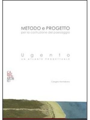 Metodo e progetto per la costruzione del paesaggio. Ugento: un atlante progettuale