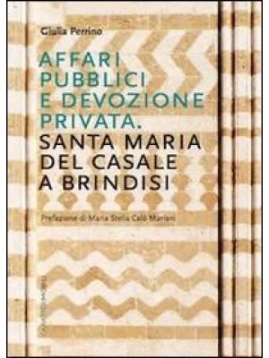 Affari pubblici e devozione privata. Santa Maria del Casale a Brindisi. Ediz. illustrata