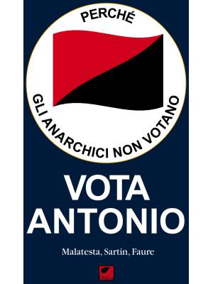 Vota Antonio. Perché gli anarchici non votano