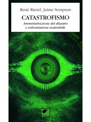 Catastrofismo. Amministrazione del disastro e sottomissione sostenibile