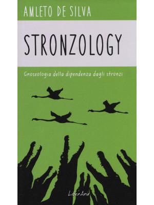Stronzology. Gnoseologia della dipendenza dagli stronzi