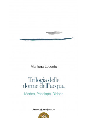 Trilogia delle donne dell'acqua. Medea, Penelope, Didone