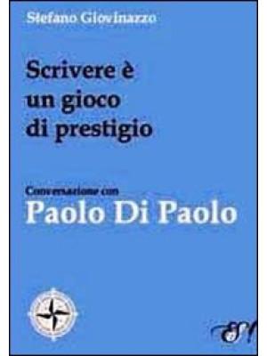 Scrivere è un gioco di prestigio. Conversazione con Paolo Di Paolo