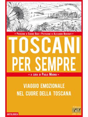 Toscani per sempre. Viaggio emozionale nel cuore della Toscana