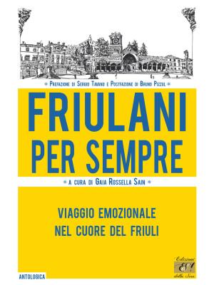 Friulani per sempre. Viaggio emozionale nel cuore del Friuli