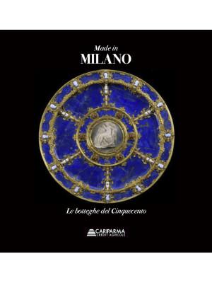 Made in Milano. Le botteghe del Cinquecento. Ediz. illustrata