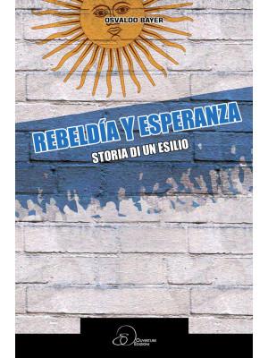Rebeldia y esperanza. Storia di un esilio