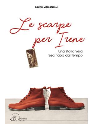 Le scarpe per Irene. Una storia vera resa fiaba dal tempo