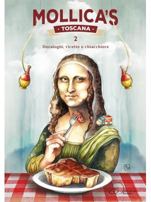 Mollica's Toscana. Decaloghi, ricette e chiacchiere. Vol. 2