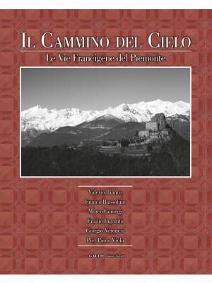 Il cammino del cielo. Le vie francigene del Piemonte