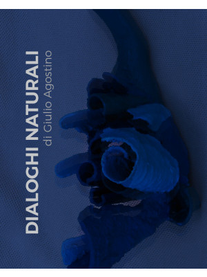 Dialoghi naturali. Giulio Agostino. Ediz. illustrata