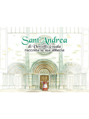 Sant'Andrea di Vercelli. Guala racconta la sua abbazia