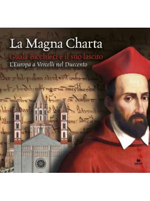 La Magna Charta: Guala Bicchieri e il suo lascito. L'Europa a Vercelli nel Duecento. Catalogo della mostra (Vercelli, 23 marzo-9 giugno 2019)