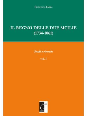 Il Regno delle Due Sicilie (1734-1861). Vol. 1: Studi e ricerche