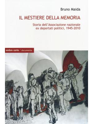 Il mestiere della memoria. Storia dell'Associazione nazionale ex deportati politici, 1945-2010