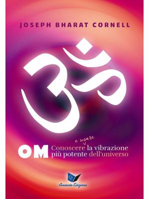 Om. Conoscere e usare la vibrazione più potente dell'universo