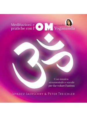 Meditazioni e pratiche con l'OM secondo Yogananda. Audiolibro. CD Audio