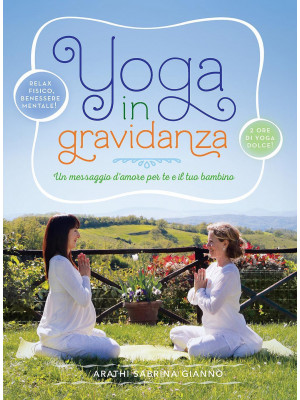 Yoga in gravidanza. Un messaggio d'amore per te e il tuo bambino. Con DVD