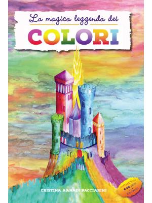 La magica leggenda dei colori. Ediz. a colori