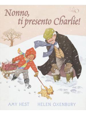 Nonno, ti presento Charlie! Ediz. illustrata