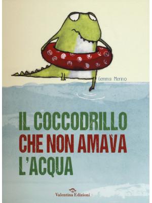 Il coccodrillo che non amava l'acqua. Ediz. illustrata