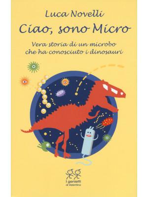 Ciao, sono Micro. Vera storia di un microbo che ha conosciuto i dinosauri