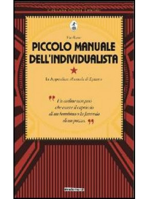 Piccolo manuale dell'individualista. Con in appendice «Manuale di Epitteto»