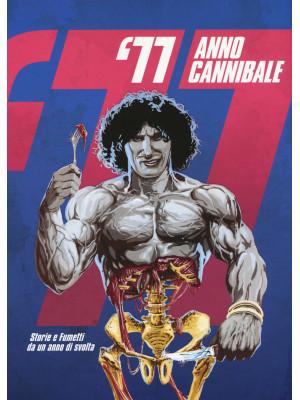 '77 anno cannibale. Storie e fumetti da un anno di svolta